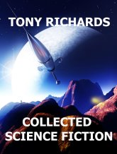 Collected Science Fiction, Tony Richards